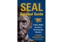 SEAL Survival Guide - A Navy SEAL's Secrets to Surviving Any Disaster