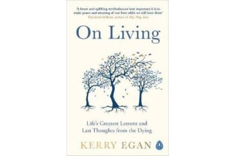 On Living - Life's greatest lessons and last thoughts from the dying