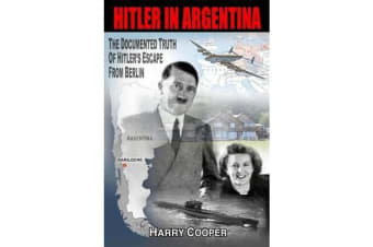 Hitler in Argentina - The Documented Truth of Hitler's Escape from Berlin
