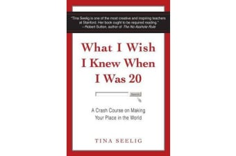 What I Wish I Knew When I Was 20 - A Crash Course on Making Your Place in the World