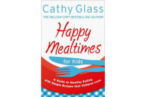 Happy Mealtimes for Kids - A Guide to Making Healthy Meals That Children Love
