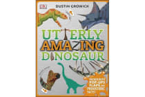 Utterly Amazing Dinosaur - Packed with Pop-ups, Flaps, and Prehistoric Facts!