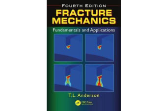 Fracture Mechanics - Fundamentals and Applications, Fourth Edition