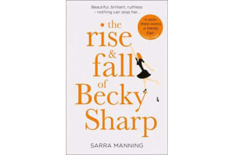 The Rise and Fall of Becky Sharp - `A Razor-Sharp Retelling of Vanity Fair' Louise O'Neill