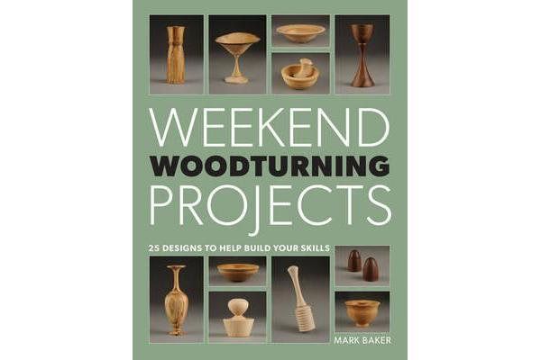 Weekend Woodturning Projects - 25 Designs to Help Build Your Skills