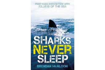 Sharks Never Sleep - First-hand encounters with killers of the sea
