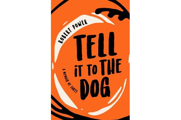 Tell it to the Dog - a memoir of sorts
