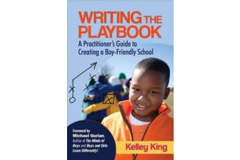 Writing the Playbook - A Practitioner's Guide to Creating a Boy-Friendly School