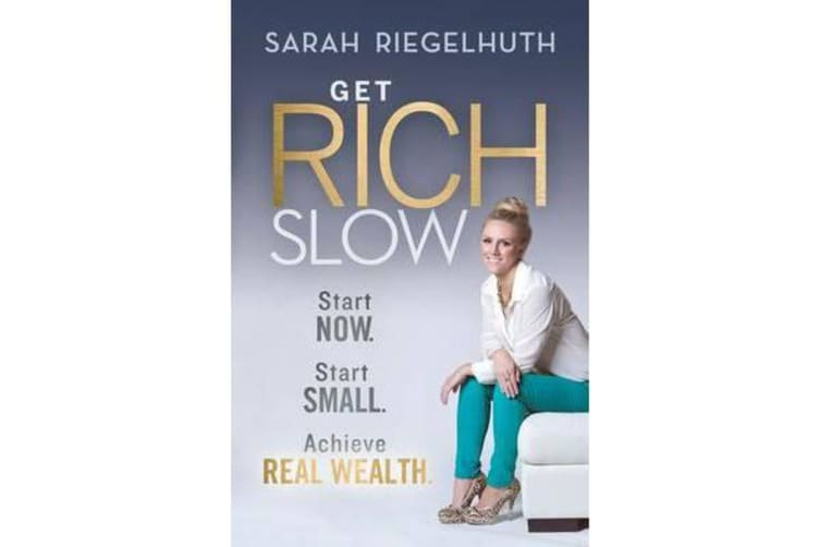 Get Rich Slow - Start Now, Start Small to Achieve Real Wealth