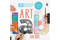 Art Lab for Kids - 52 Creative Adventures in Drawing, Painting, Printmaking, Paper, and Mixed Media-For Budding Artists of All Ages