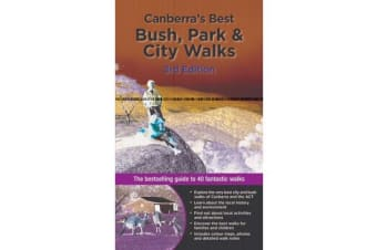 Canberra's Best Bush, Park & City Walks - The Bestselling Guide to 40 Fantastic Walks