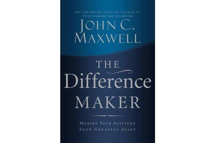 The Difference Maker - Making Your Attitude Your Greatest Asset