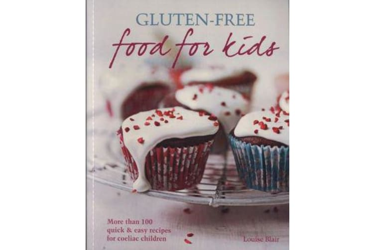 Gluten-free Food for Kids - More than 100 quick and easy recipes for coeliac children