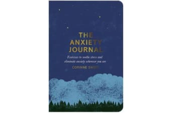 The Anxiety Journal - Exercises to soothe stress and eliminate anxiety wherever you are