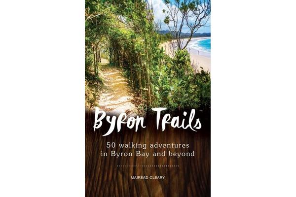 Byron Trails - 50 Walking Adventures in Byron Bay and Beyond
