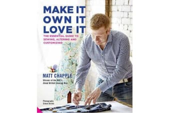 Make It, Own It, Love It - The Essential Guide to Sewing, Altering and Customizing