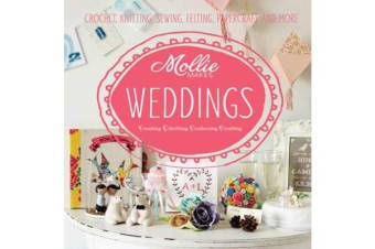 Mollie Makes: Weddings - Crochet, knitting, sewing, felting, papercraft and more