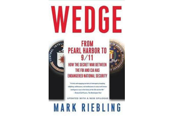 Wedge - From Pearl Harbor to 9/11: How the Secret War between the FBI and CIA Has Endangered National Security