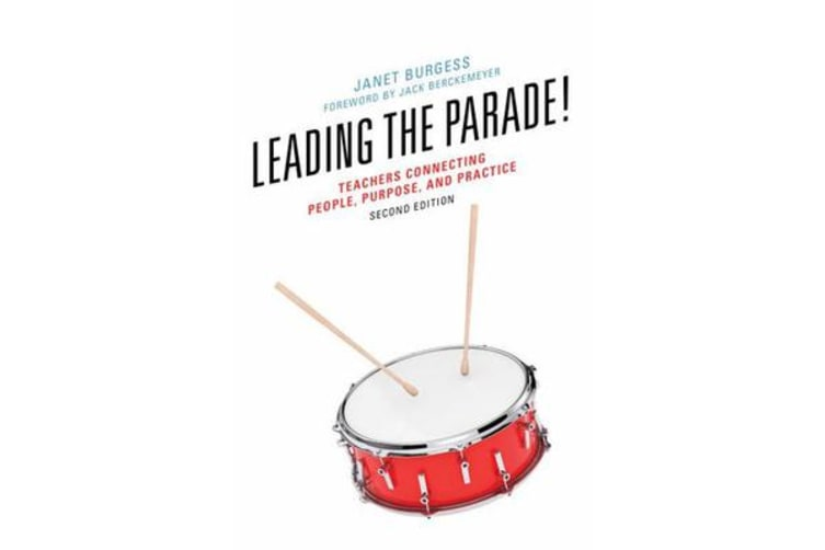 Leading the Parade! - Teachers Connecting People, Purpose, and Practice