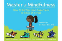 Master of Mindfulness - How to Be Your Own Superhero in Times of Stress