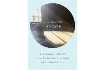 The Book of Hygge - The Danish Art of Contentment, Comfort, and Connection