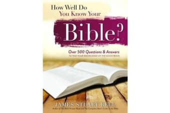 How Well Do You Know Your Bible? - Over 500 Questions and Answers to Test Your Knowledge of the Good Book
