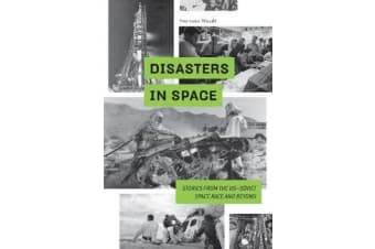 Disasters in Space - Stories from the US-Soviet Space Race and Beyond