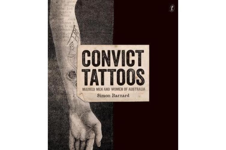Convict Tattoos - Marked Men and Women of Australia