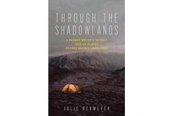 Through the Shadowlands - A Science Writer's Odyssey into an Illness Science Doesn't Understand