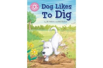 Reading Champion: Dog Likes to Dig - Independent Reading Pink 1A