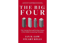 The Big Four - The Curious Past and Perilous Future of Global Accounting Monopoly