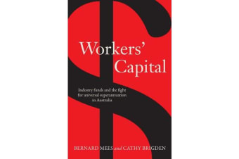 Workers' Capital - Industry Funds and the Fight for Universal Superannuation in Australia