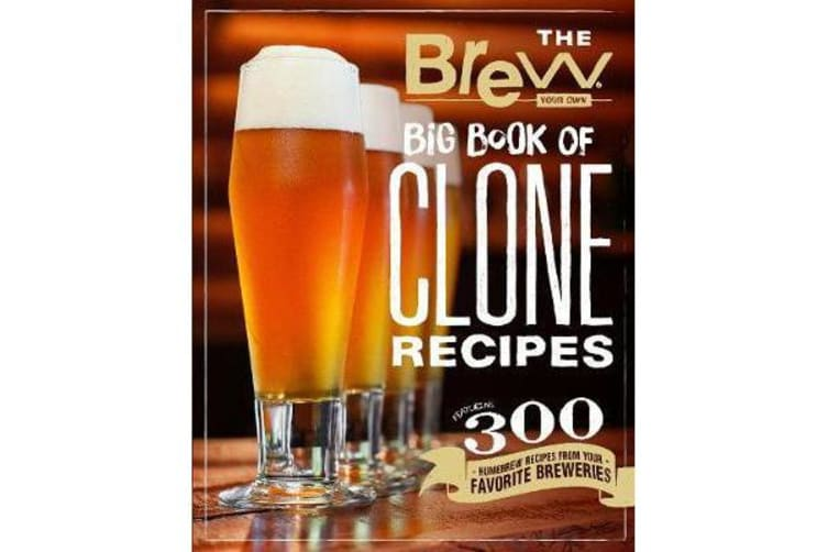 The Brew Your Own Big Book of Clone Recipes - Featuring 300 Homebrew Recipes from Your Favorite Breweries