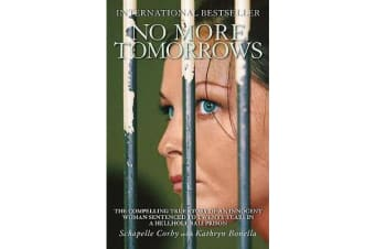 No More Tomorrows - The Compelling True Story of an Innocent Woman Sentenced to Twenty Years in a Hellhole Bali Prison