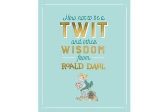 How Not To Be A Twit and Other Wisdom from Roald Dahl