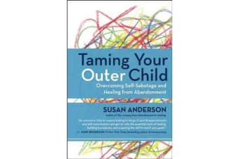 Taming Your Outer Child - Overcoming Self-Sabotage - the Aftermath of Abandonment
