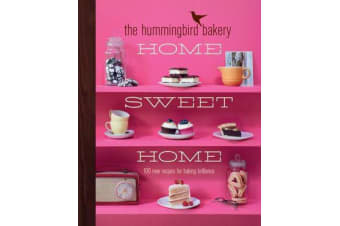 The Hummingbird Bakery Home Sweet Home - 100 New Recipes for Baking Brilliance