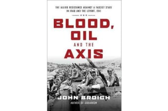 "Blood, Oil and the Axis:The allied resistance against a fascist s - ""The allied resistance against a fascist state in Iraq and the Levant, 1941"""