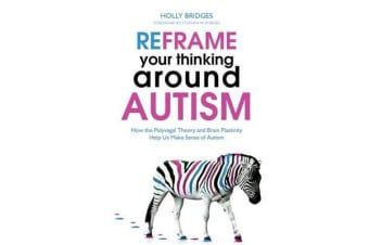 Reframe Your Thinking Around Autism - How the Polyvagal Theory and Brain Plasticity Help Us Make Sense of Autism