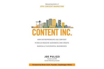 Content Inc. - How Entrepreneurs Use Content to Build Massive Audiences and Create Radically Successful Businesses