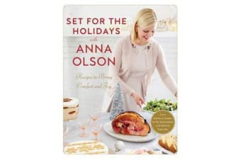 Set For The Holidays With Anna Olson - Recipes for Bringing Comfort and Joy: From Starters to Sweets, for the Festive Season and Almost Every Day