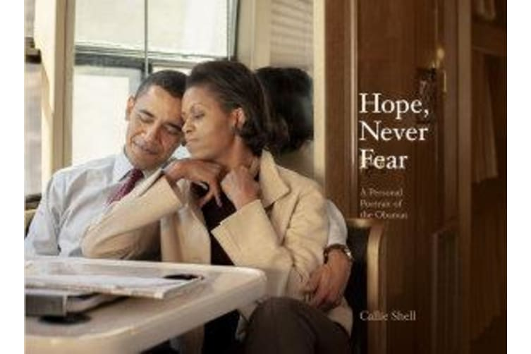 Hope, Never Fear - A Personal Portrait of the Obamas