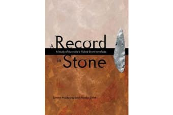A Record in Stone - The study of Australia's flaked stone artefacts