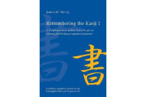 Remembering the Kanji 1 - A Complete Course on How Not To Forget the Meaning and Writing of Japanese Characters