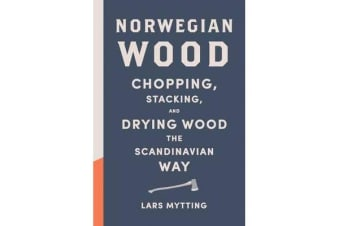 Norwegian Wood - Chopping, Stacking, and Drying Wood the Scandinavian Way