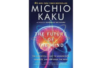 The Future of the Mind - The Scientific Quest to Understand, Enhance, and Empower the Mind
