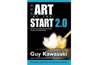 The Art of the Start 2.0 - The Time-Tested, Battle-Hardened Guide for Anyone Starting Anything
