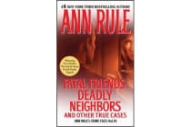 Fatal Friends, Deadly Neighbors - Ann Rule's Crime Files Volume 16