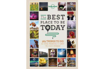 The Best Place to be Today - 365 Things to do & the Perfect Day to do Them