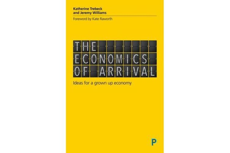 The Economics of Arrival - Ideas for a Grown-Up Economy